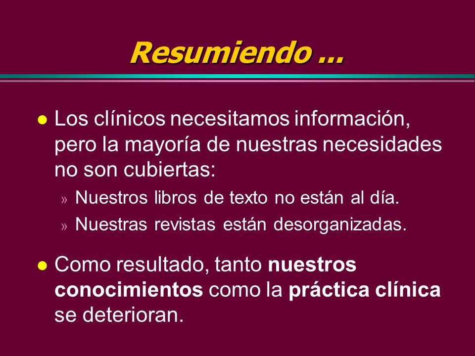 Resumiendo ... Los clínicos necesitamos información, pero la mayoría de nuestras necesidades no son cubiertas: