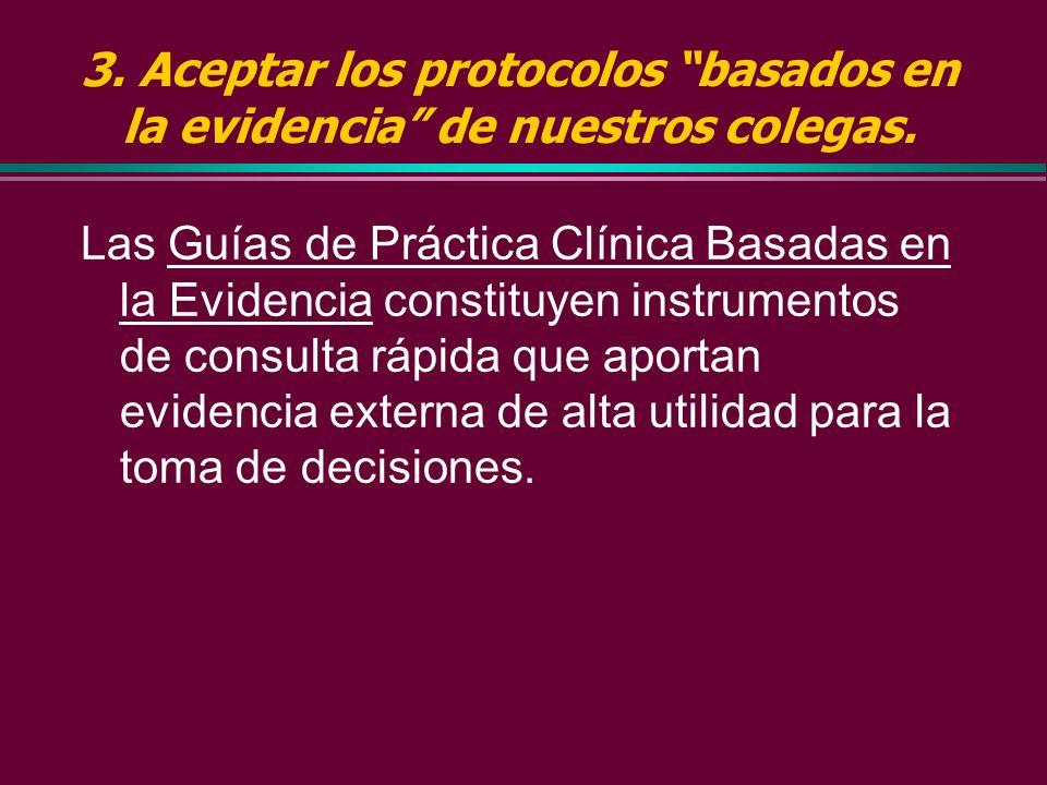 3. Aceptar los protocolos basados en la evidencia de nuestros colegas.