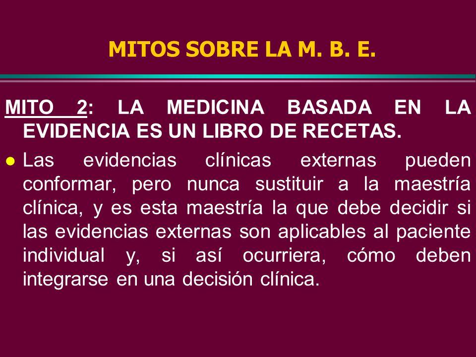 MITOS SOBRE LA M. B. E. MITO 2: LA MEDICINA BASADA EN LA EVIDENCIA ES UN LIBRO DE RECETAS.