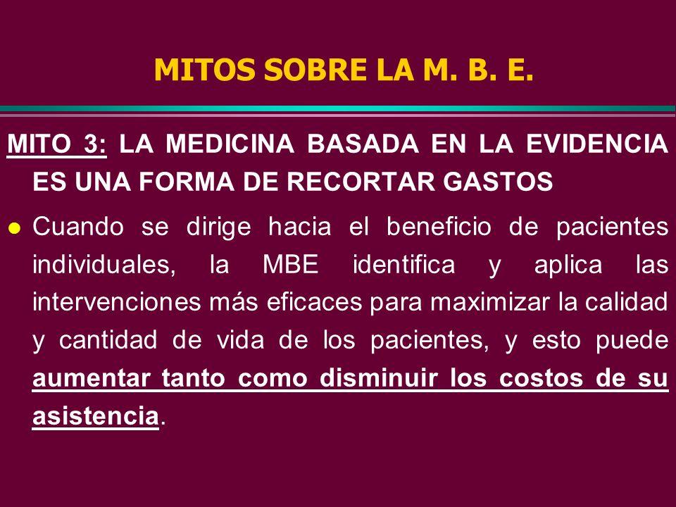 MITOS SOBRE LA M. B. E. MITO 3: LA MEDICINA BASADA EN LA EVIDENCIA ES UNA FORMA DE RECORTAR GASTOS.