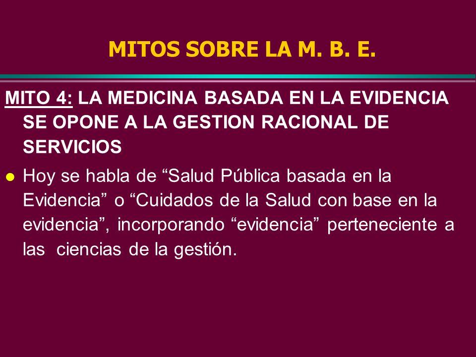 MITOS SOBRE LA M. B. E. MITO 4: LA MEDICINA BASADA EN LA EVIDENCIA SE OPONE A LA GESTION RACIONAL DE SERVICIOS.