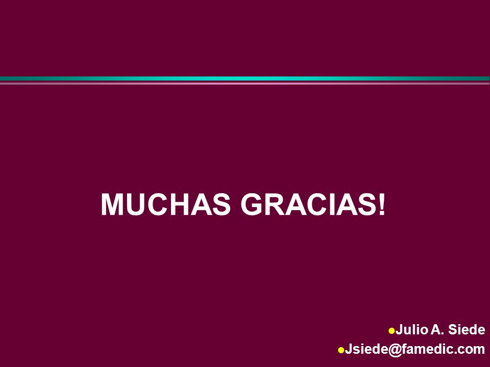 MUCHAS GRACIAS! Julio A. Siede Jsiede@famedic.com