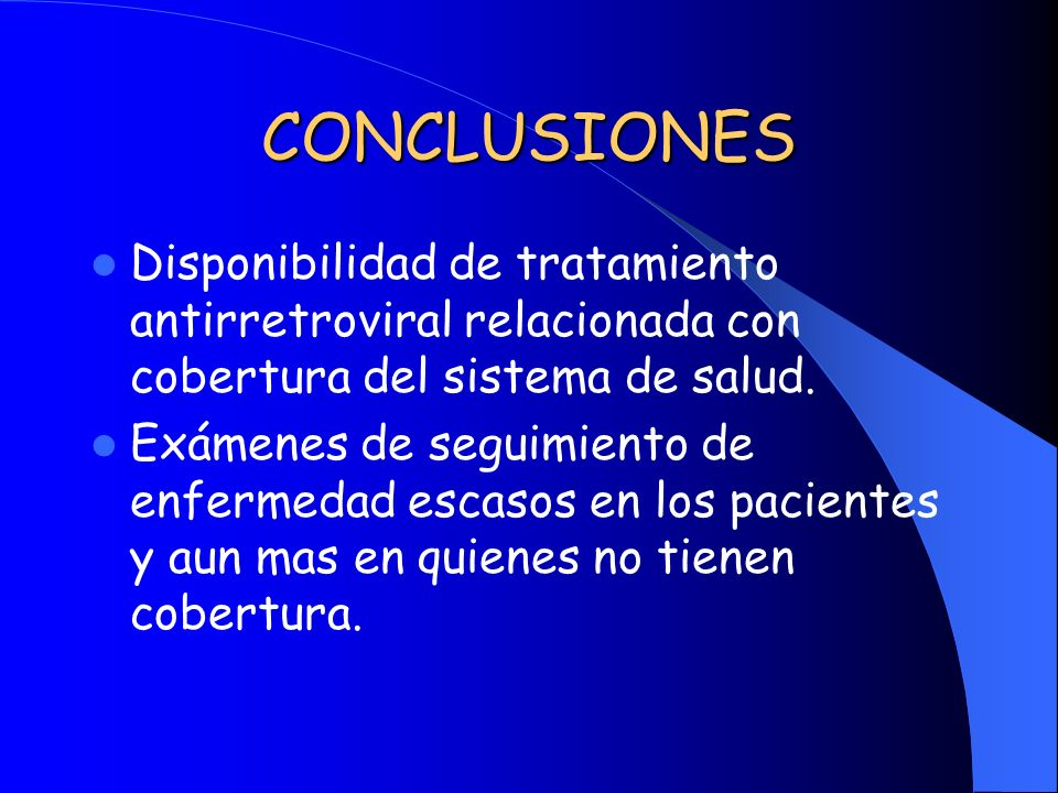 CONCLUSIONES Disponibilidad de tratamiento antirretroviral relacionada con cobertura del sistema de salud.