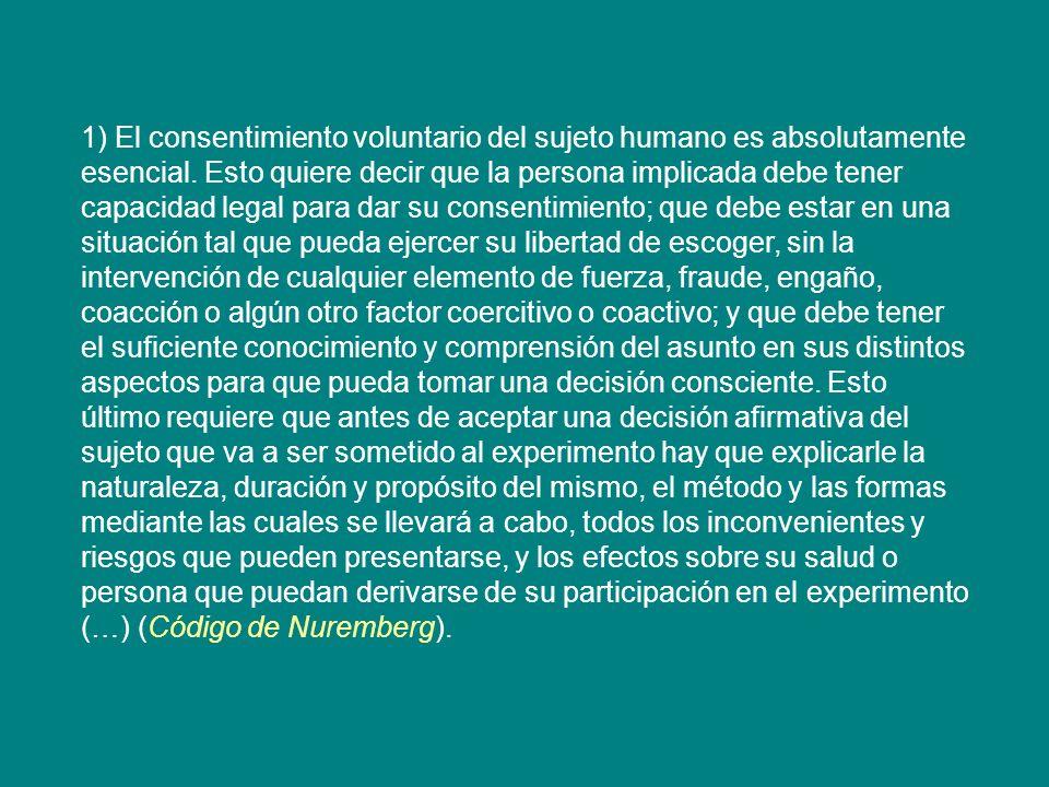 1) El consentimiento voluntario del sujeto humano es absolutamente esencial.