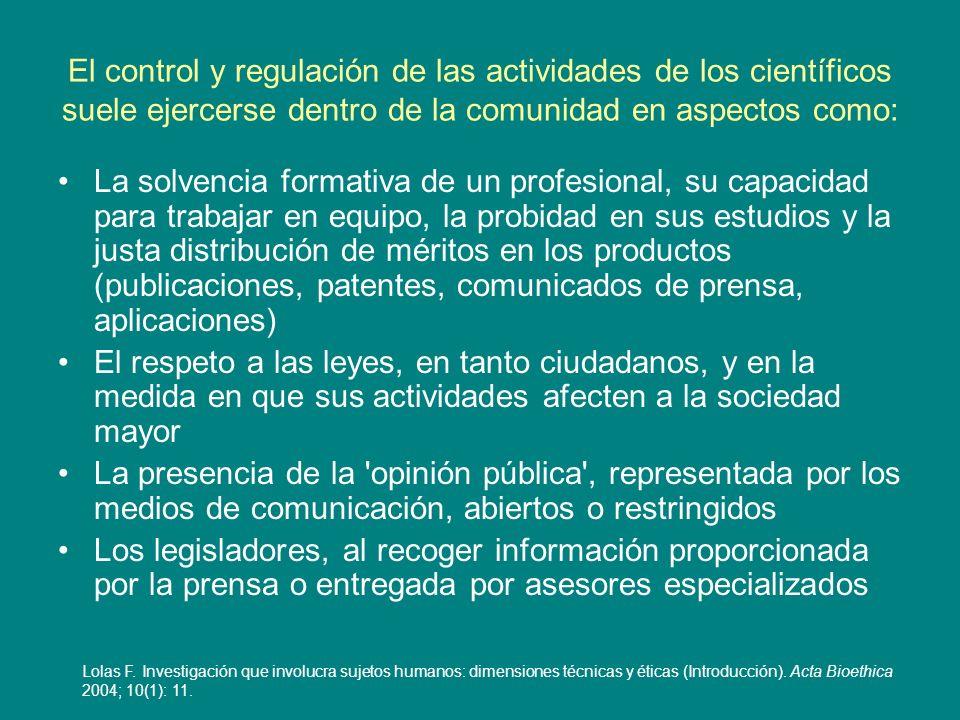El control y regulación de las actividades de los científicos suele ejercerse dentro de la comunidad en aspectos como: