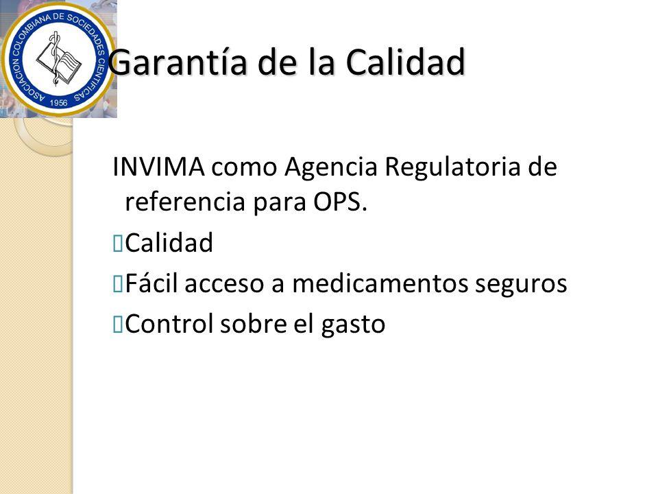 Garantía de la Calidad INVIMA como Agencia Regulatoria de referencia para OPS. Calidad. Fácil acceso a medicamentos seguros.