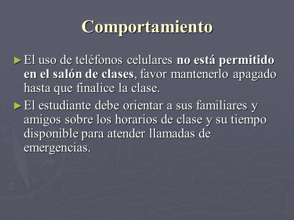 Comportamiento El uso de teléfonos celulares no está permitido en el salón de clases, favor mantenerlo apagado hasta que finalice la clase.