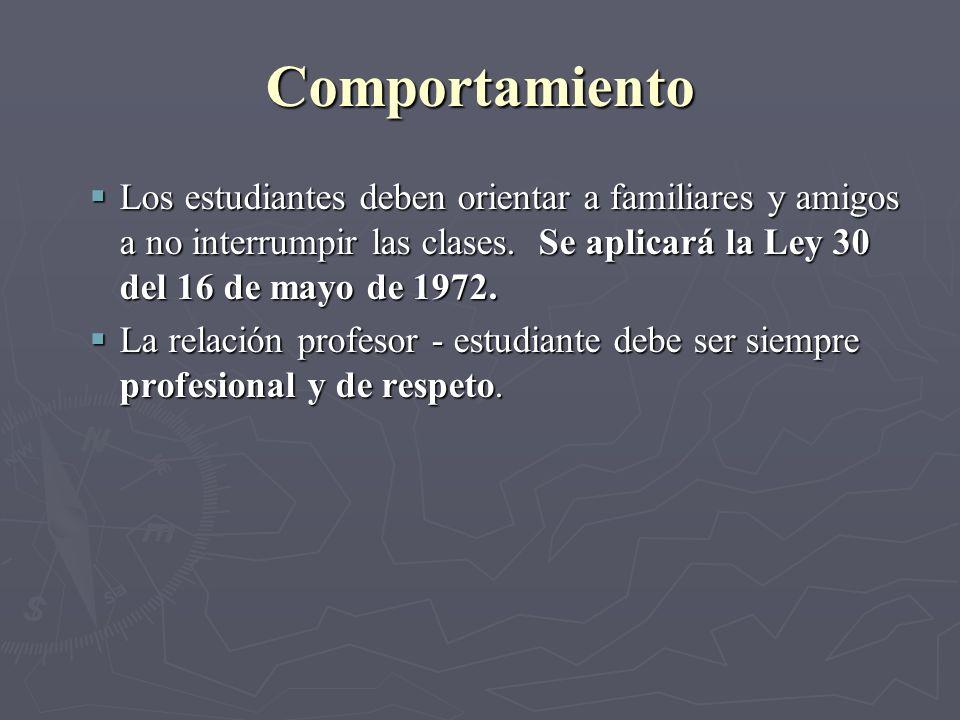Comportamiento Los estudiantes deben orientar a familiares y amigos a no interrumpir las clases. Se aplicará la Ley 30 del 16 de mayo de 1972.
