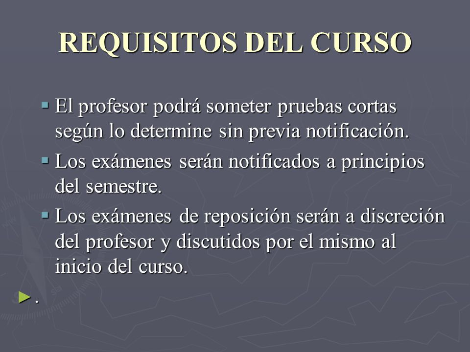 REQUISITOS DEL CURSO El profesor podrá someter pruebas cortas según lo determine sin previa notificación.