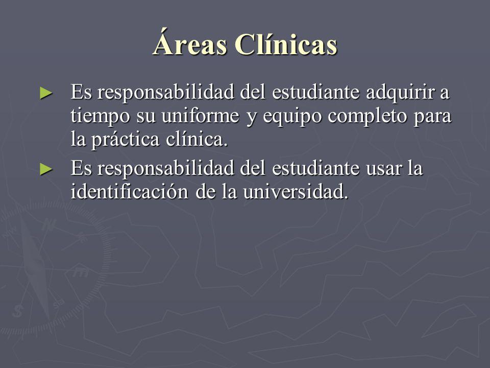 Áreas Clínicas Es responsabilidad del estudiante adquirir a tiempo su uniforme y equipo completo para la práctica clínica.