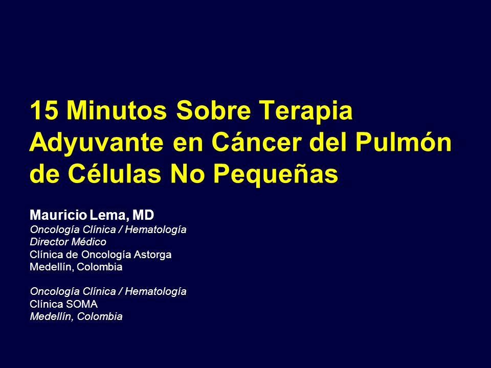 15 Minutos Sobre Terapia Adyuvante en Cáncer del Pulmón de Células No Pequeñas