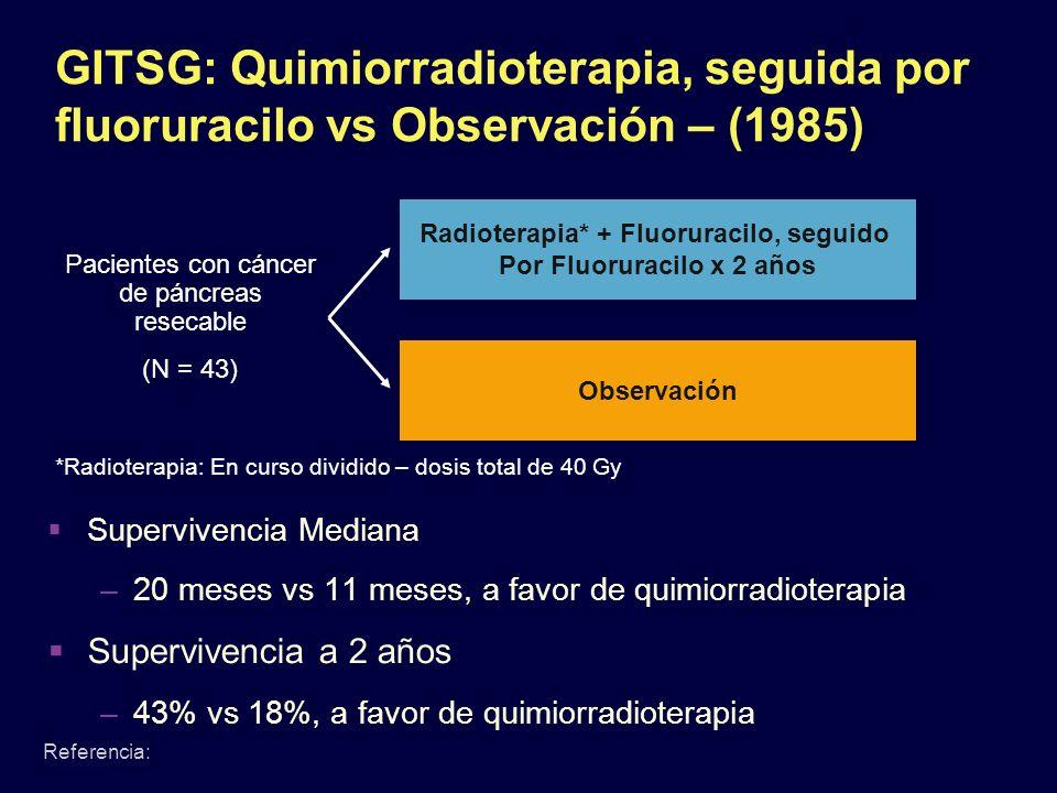 Radioterapia* + Fluoruracilo, seguido Por Fluoruracilo x 2 años