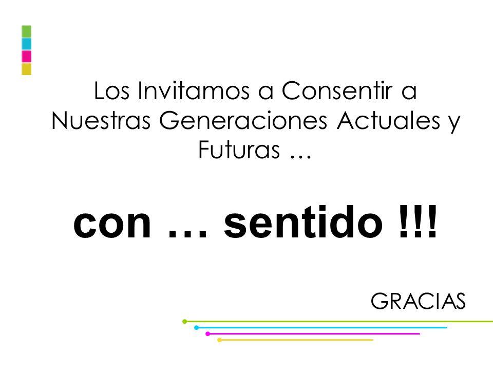 Los Invitamos a Consentir a Nuestras Generaciones Actuales y Futuras …
