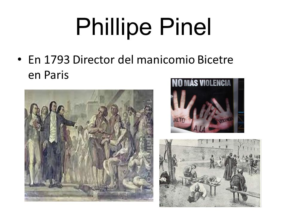 Phillipe Pinel En 1793 Director del manicomio Bicetre en Paris
