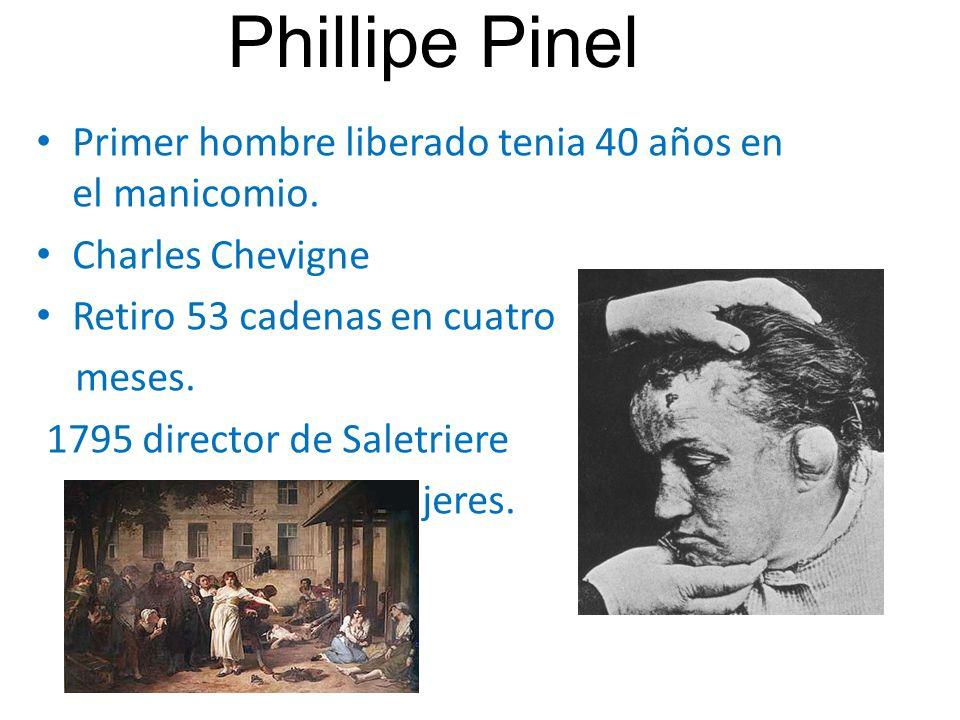 Phillipe Pinel Primer hombre liberado tenia 40 años en el manicomio.