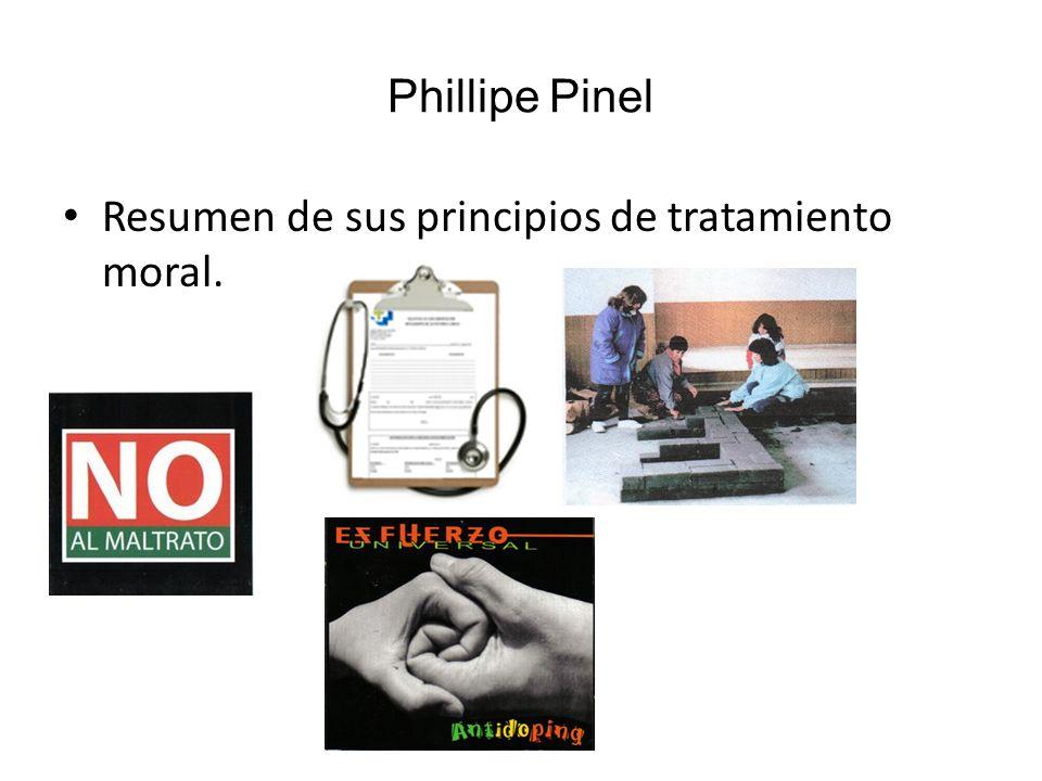Phillipe Pinel Resumen de sus principios de tratamiento moral.