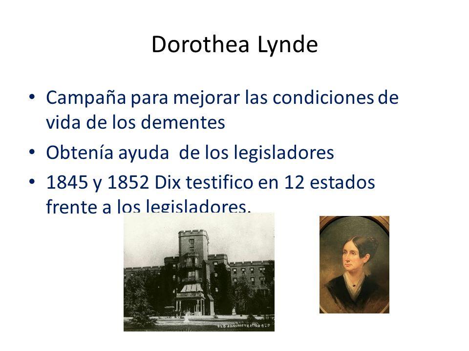 Dorothea Lynde Campaña para mejorar las condiciones de vida de los dementes. Obtenía ayuda de los legisladores.