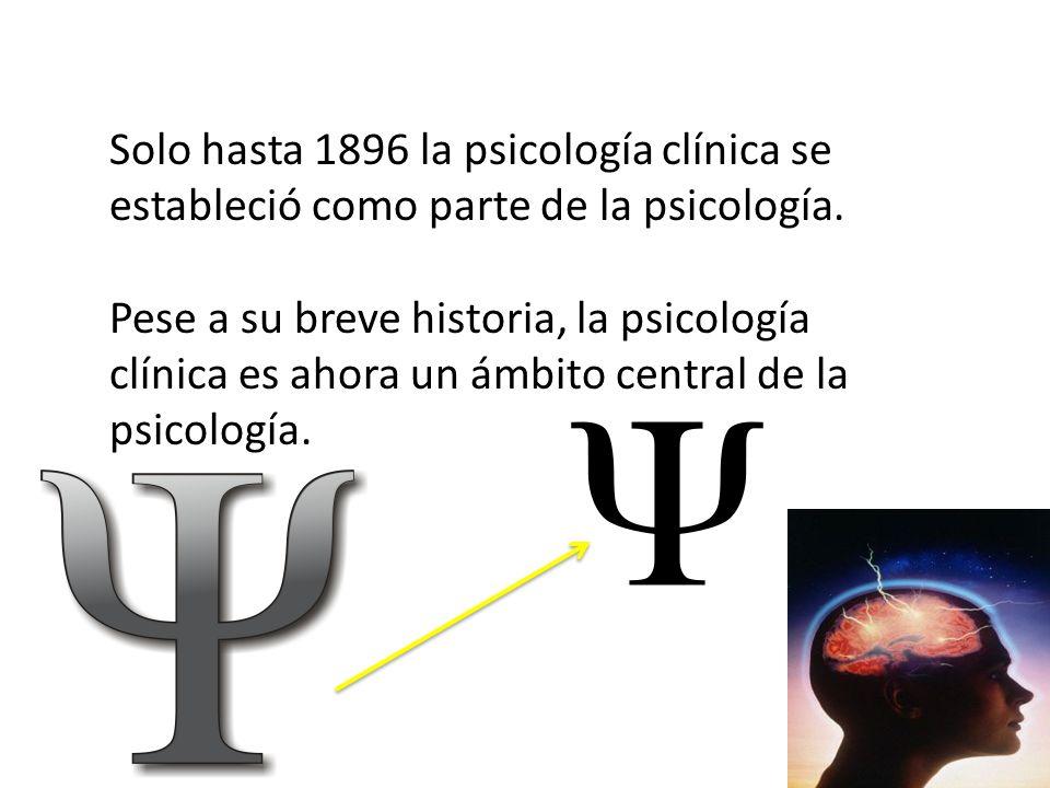 Solo hasta 1896 la psicología clínica se estableció como parte de la psicología.
