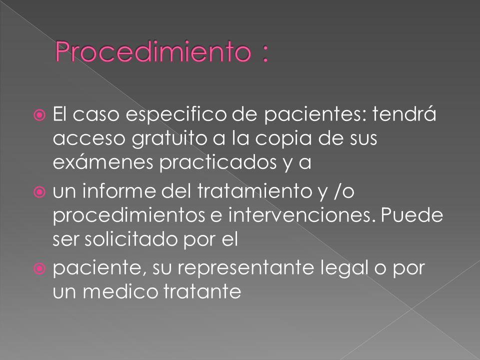 Procedimiento : El caso especifico de pacientes: tendrá acceso gratuito a la copia de sus exámenes practicados y a.