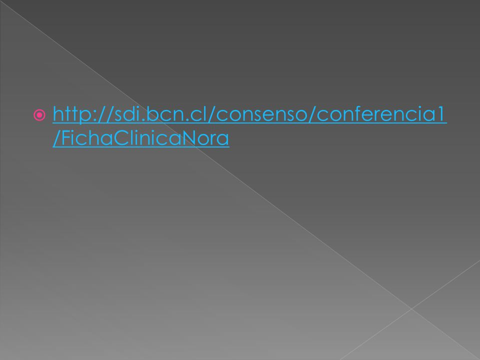 http://sdi.bcn.cl/consenso/conferencia1/FichaClinicaNora