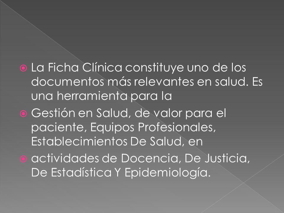 La Ficha Clínica constituye uno de los documentos más relevantes en salud. Es una herramienta para la
