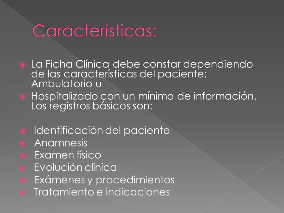 Características: La Ficha Clínica debe constar dependiendo de las características del paciente: Ambulatorio u.