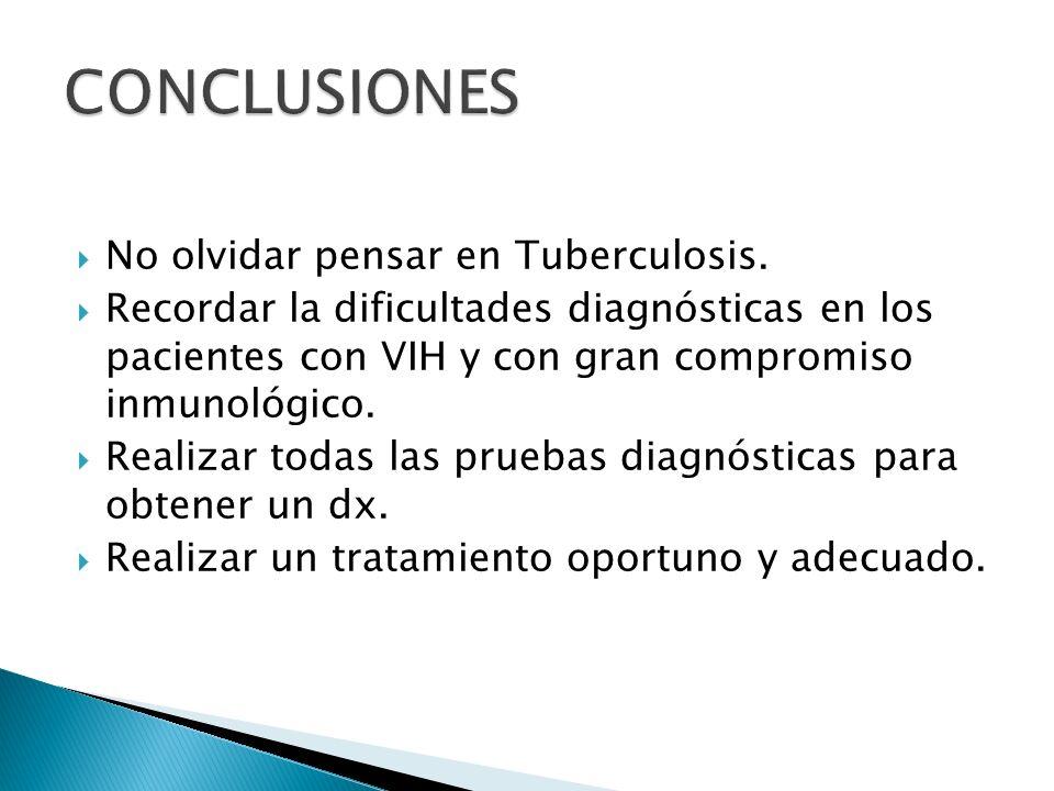 CONCLUSIONES No olvidar pensar en Tuberculosis.
