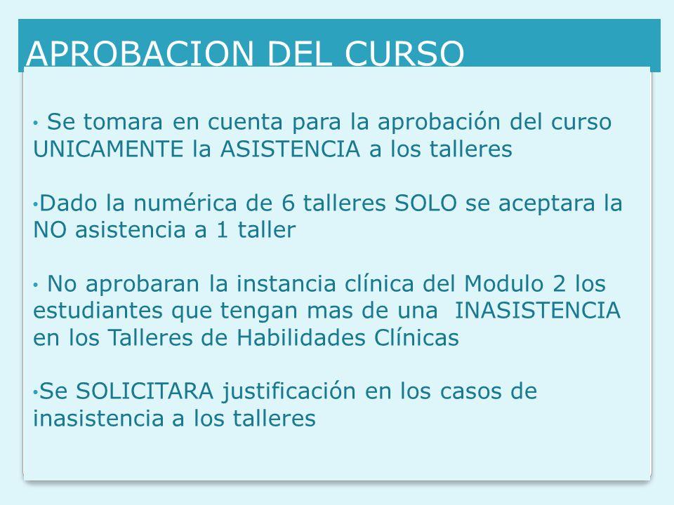 APROBACION DEL CURSO Se tomara en cuenta para la aprobación del curso UNICAMENTE la ASISTENCIA a los talleres.