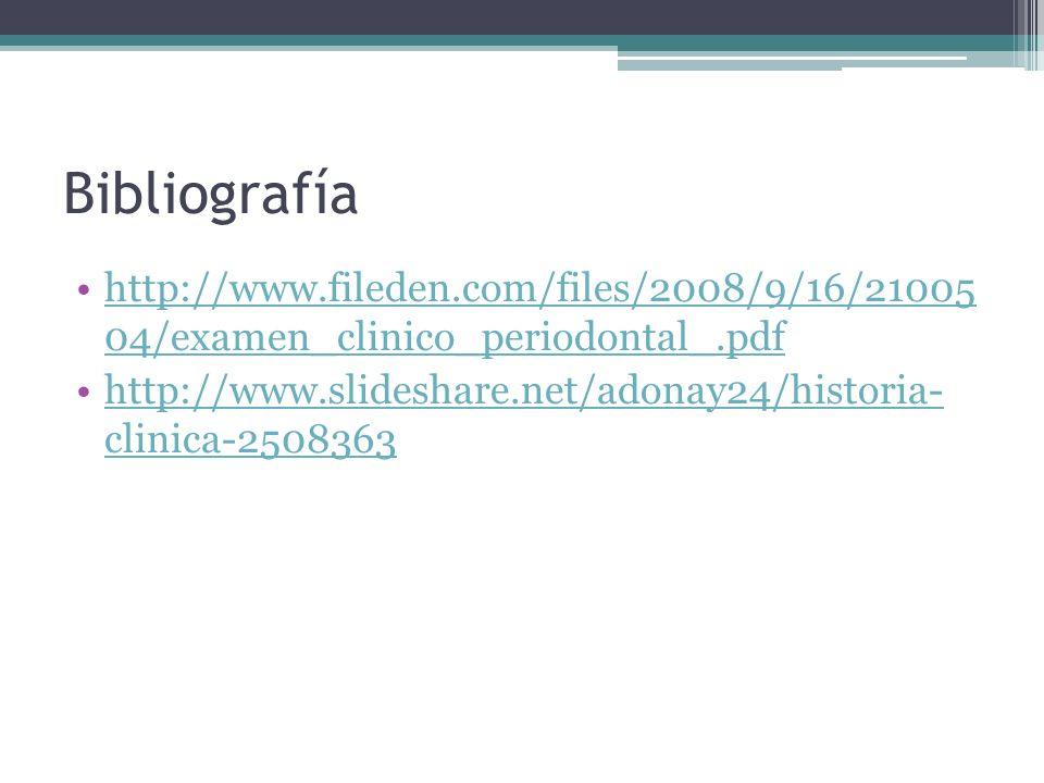 Bibliografía http://www.fileden.com/files/2008/9/16/21005 04/examen_clinico_periodontal_.pdf.