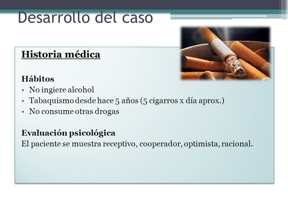 Desarrollo del caso Historia médica Hábitos No ingiere alcohol