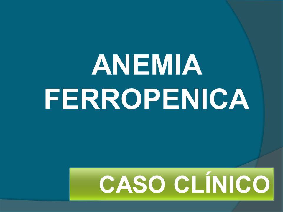 ANEMIA FERROPENICA CASO CLÍNICO