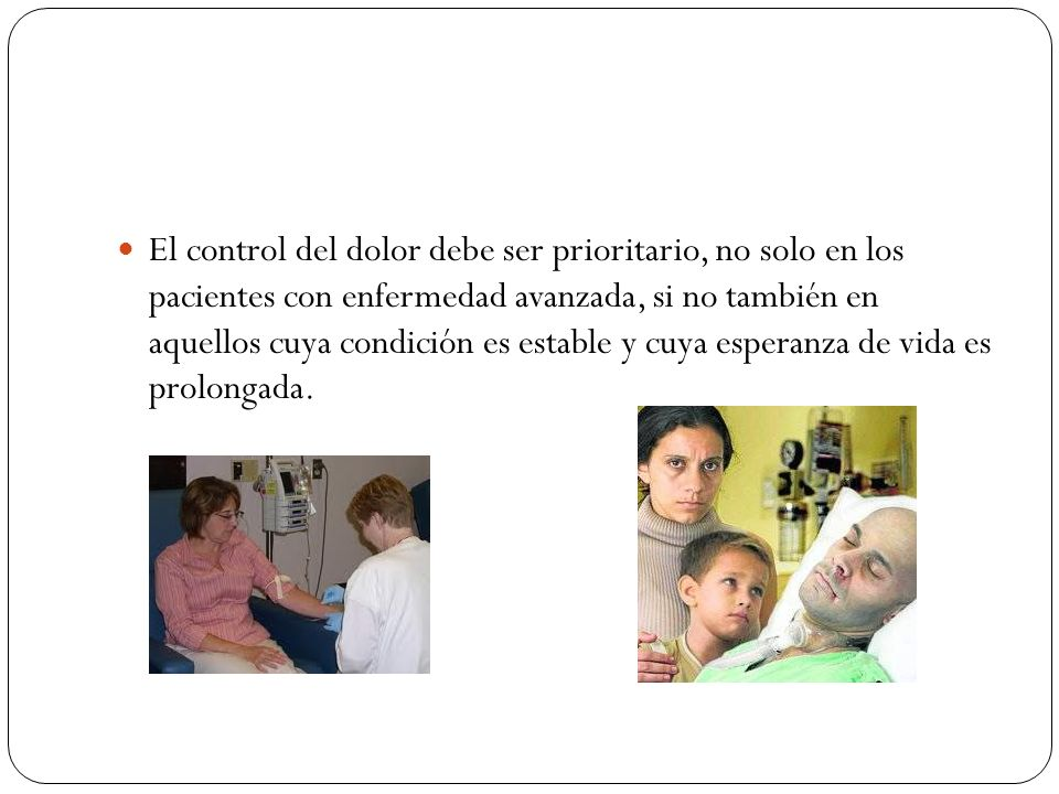 El control del dolor debe ser prioritario, no solo en los pacientes con enfermedad avanzada, si no también en aquellos cuya condición es estable y cuya esperanza de vida es prolongada.