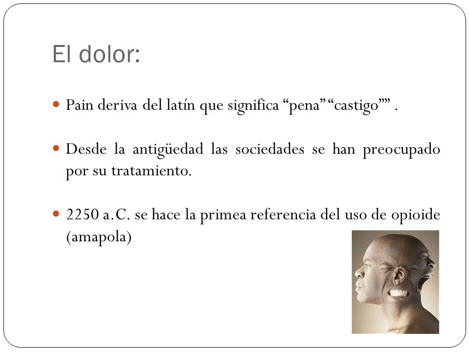 El dolor: Pain deriva del latín que significa pena castigo .