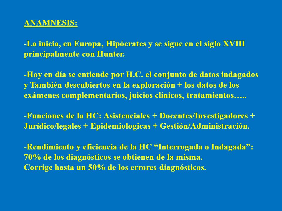 ANAMNESIS:-La inicia, en Europa, Hipócrates y se sigue en el siglo XVIII. principalmente con Hunter.