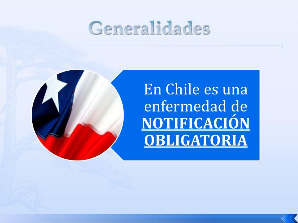 En Chile es una enfermedad de NOTIFICACIÓN OBLIGATORIA