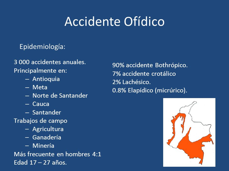 Accidente Ofídico Epidemiología: 3 000 accidentes anuales.