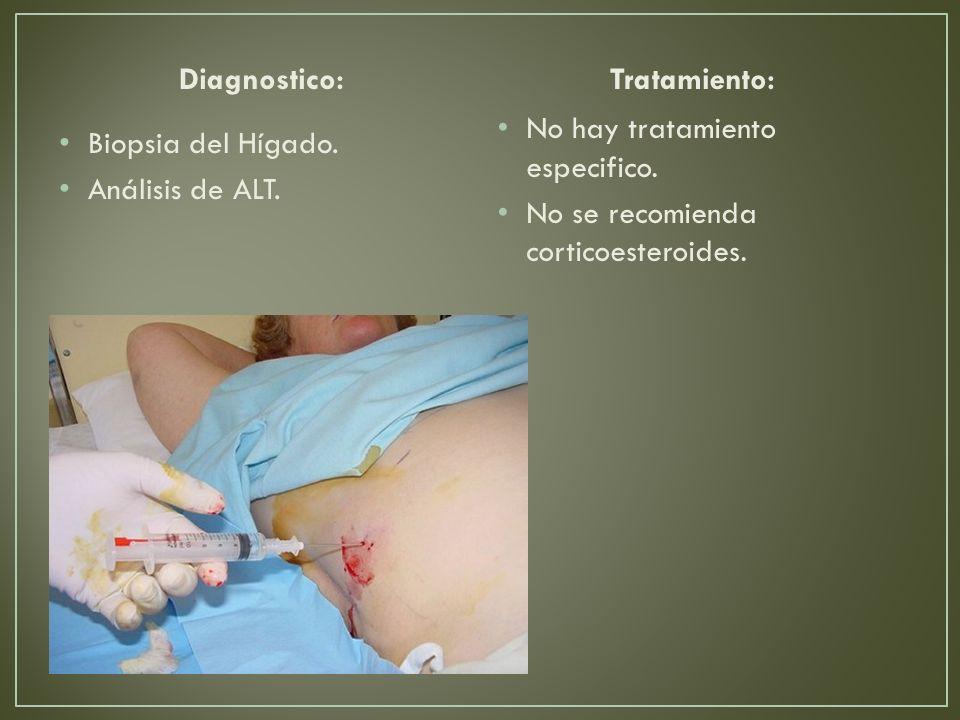 Diagnostico: Tratamiento: No hay tratamiento especifico. No se recomienda corticoesteroides. Biopsia del Hígado.
