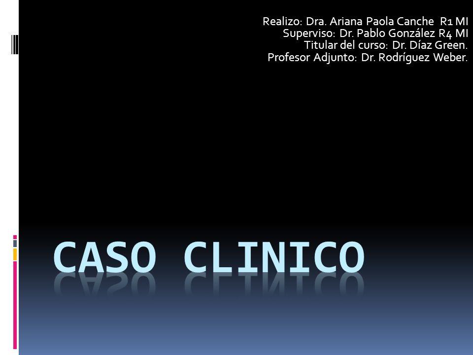 Realizo: Dra. Ariana Paola Canche R1 MI Superviso: Dr