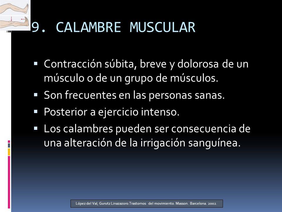 9. CALAMBRE MUSCULAR Contracción súbita, breve y dolorosa de un músculo o de un grupo de músculos.