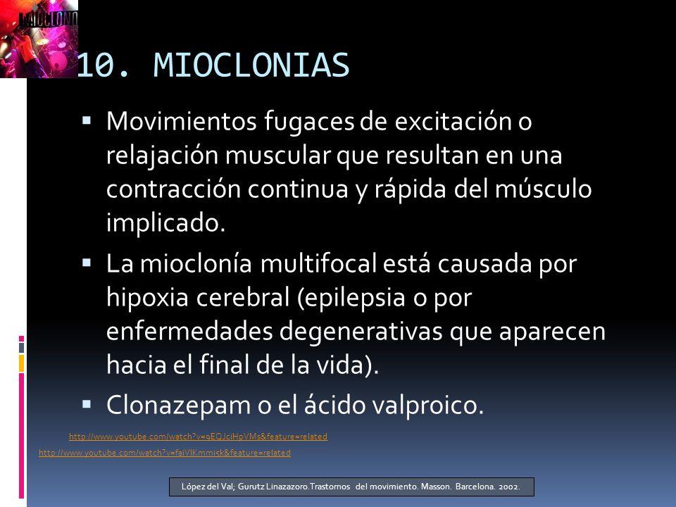 10. MIOCLONIAS Movimientos fugaces de excitación o relajación muscular que resultan en una contracción continua y rápida del músculo implicado.