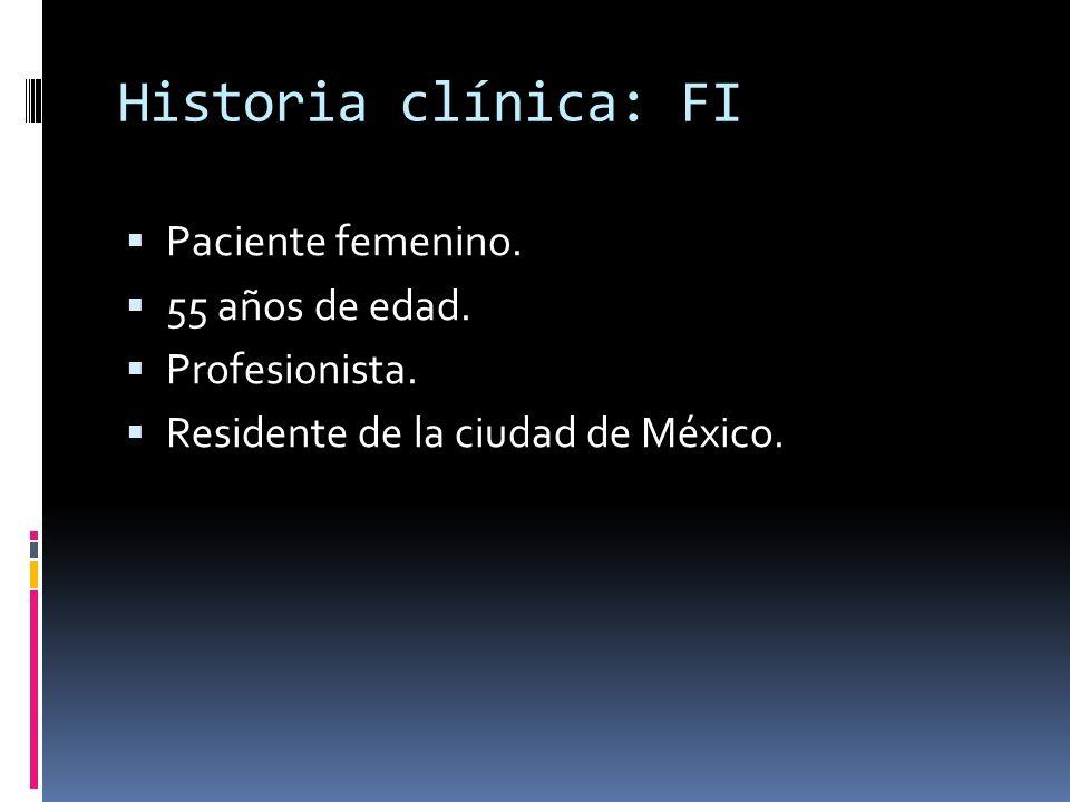 Historia clínica: FI Paciente femenino. 55 años de edad.