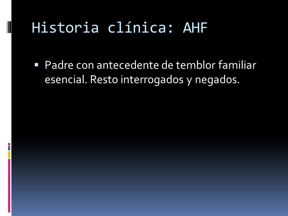 Historia clínica: AHF Padre con antecedente de temblor familiar esencial.