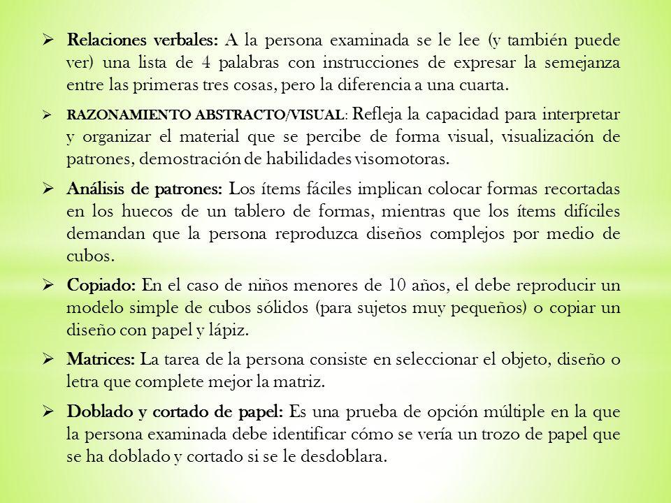 Relaciones verbales: A la persona examinada se le lee (y también puede ver) una lista de 4 palabras con instrucciones de expresar la semejanza entre las primeras tres cosas, pero la diferencia a una cuarta.