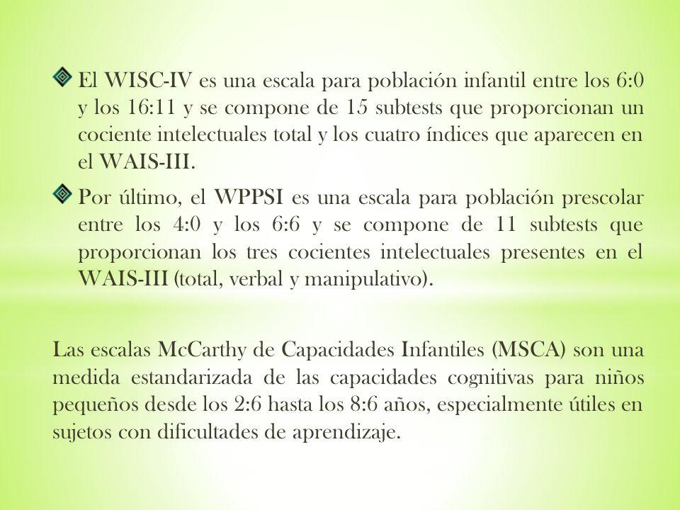 El WISC-IV es una escala para población infantil entre los 6:0 y los 16:11 y se compone de 15 subtests que proporcionan un cociente intelectuales total y los cuatro índices que aparecen en el WAIS-III.