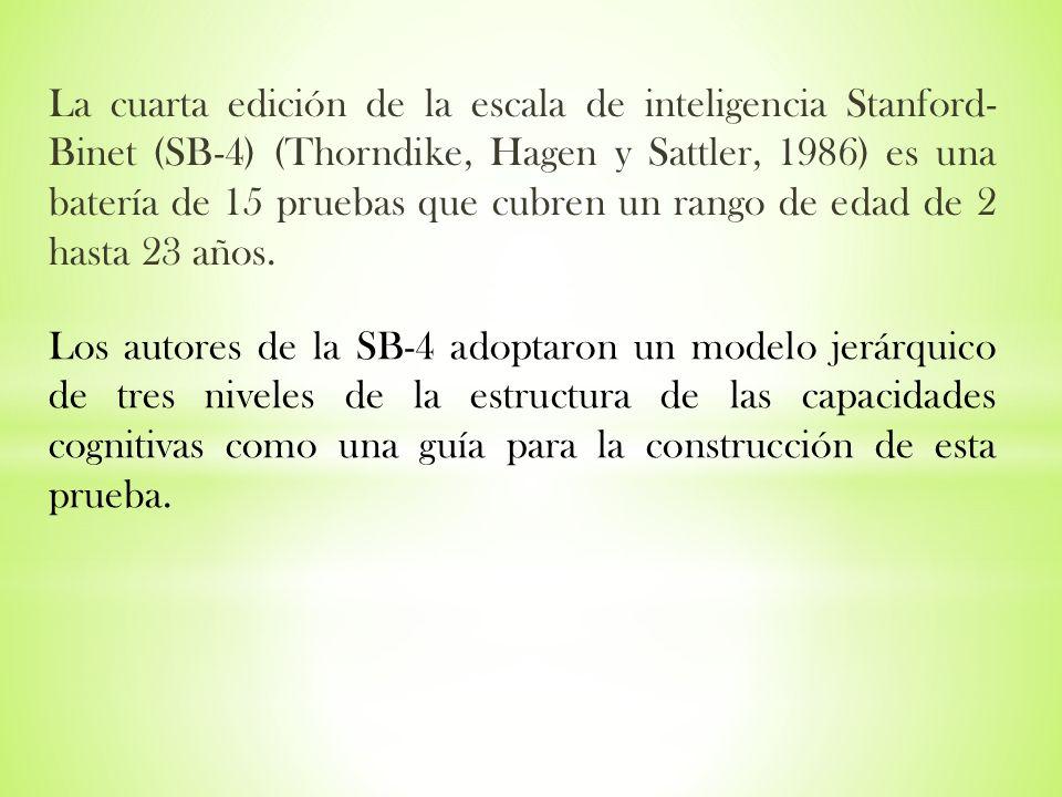 La cuarta edición de la escala de inteligencia Stanford- Binet (SB-4) (Thorndike, Hagen y Sattler, 1986) es una batería de 15 pruebas que cubren un rango de edad de 2 hasta 23 años.