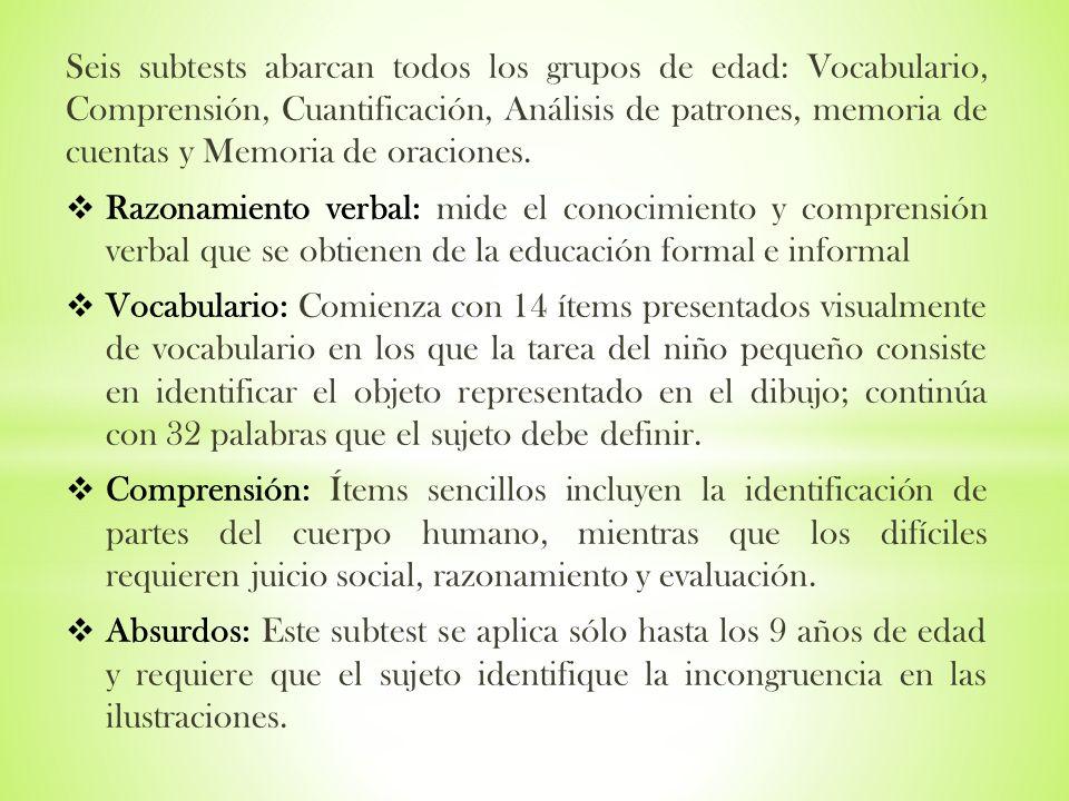 Seis subtests abarcan todos los grupos de edad: Vocabulario, Comprensión, Cuantificación, Análisis de patrones, memoria de cuentas y Memoria de oraciones.