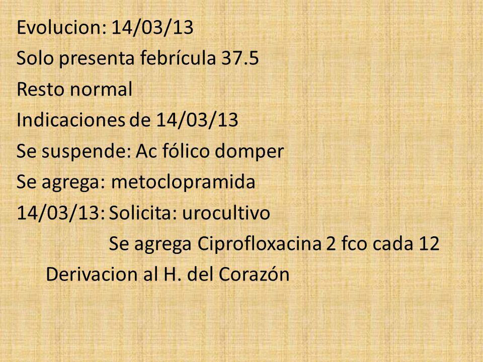 Evolucion: 14/03/13 Solo presenta febrícula 37