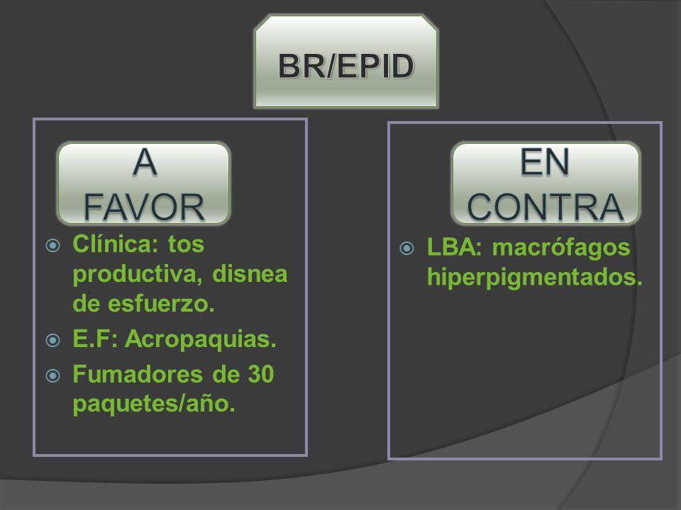 A FAVOR EN CONTRA BR/EPID Clínica: tos productiva, disnea de esfuerzo.