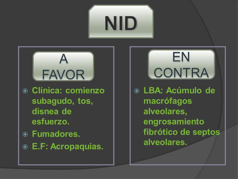 NID Clínica: comienzo subagudo, tos, disnea de esfuerzo. Fumadores. E.F: Acropaquias.