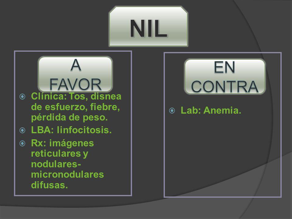 NIL Clínica: Tos, disnea de esfuerzo, fiebre, pérdida de peso. LBA: linfocitosis. Rx: imágenes reticulares y nodulares-micronodulares difusas.